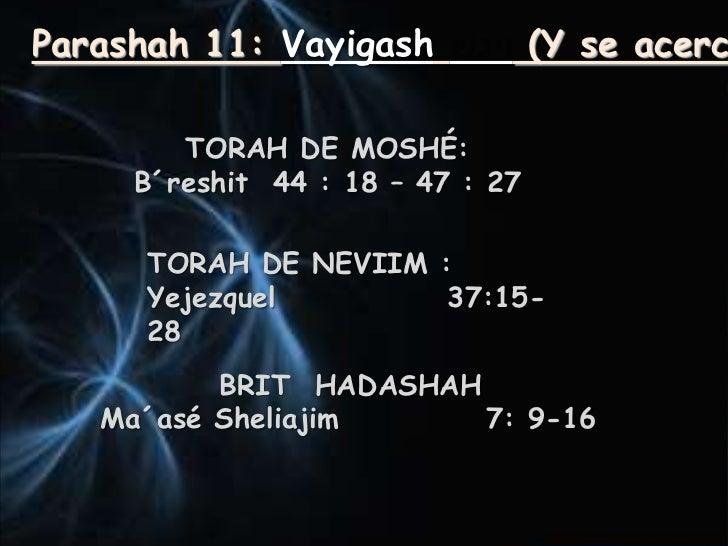 Parashah 11: Vayigash             (Y se acerc        TORAH DE MOSHÉ:     B´reshit 44 : 18 – 47 : 27      TORAH DE NEVIIM :...
