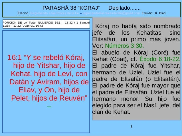 "1 PARASHÁ 38 ""KORAJ"" Depilado....... Edicion: Regresando a las Raices de la Fe – regresandoalasraicesdelafe@gmail.com Estu..."