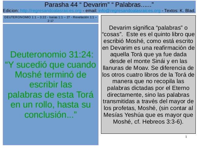 """1 Deuteronomio 31:24: """"Y sucedió que cuando Moshé terminó de escribir las palabras de esta Torá en un rollo, hasta su conc..."""