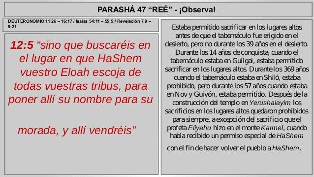 """PARASHÁ 47 """"REÉ"""" - ¡Observa!  12:5 """"sino que buscaréis en  el lugar en que HaShem  vuestro Eloah escoja de  todas vuestras..."""