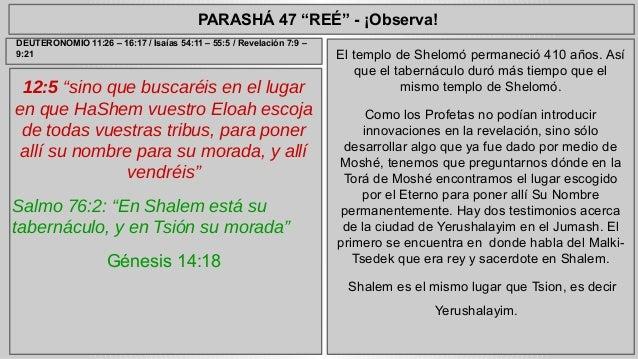 """PARASHÁ 47 """"REÉ"""" - ¡Observa!  12:5 """"sino que buscaréis en el lugar  en que HaShem vuestro Eloah escoja  de todas vuestras ..."""