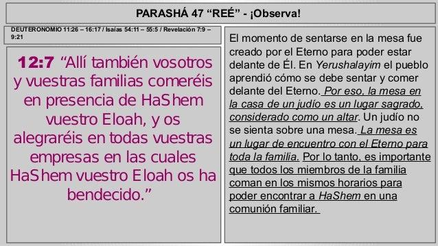 """PARASHÁ 47 """"REÉ"""" - ¡Observa!  12:7 """"Allí también vosotros  y vuestras familias comeréis  en presencia de HaShem  vuestro E..."""