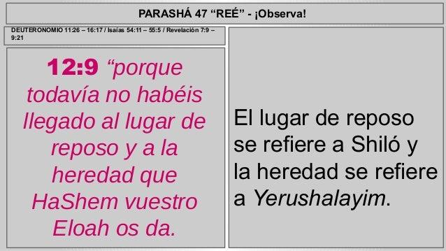 """PARASHÁ 47 """"REÉ"""" - ¡Observa!  12:9 """"porque  todavía no habéis  llegado al lugar de  reposo y a la  heredad que  HaShem vue..."""
