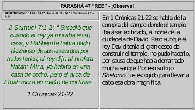 """PARASHÁ 47 """"REÉ"""" - ¡Observa!  2 Samuel 7:1-2: """" Sucedió que  cuando el rey ya moraba en su  casa, y HaShem le había dado  ..."""