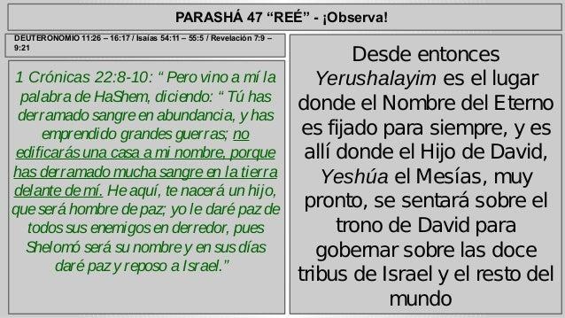 """PARASHÁ 47 """"REÉ"""" - ¡Observa!  1 Crónicas 22:8-10: """" Pero vino a mí la  palabra de HaShem, diciendo: """" Tú has  derramado sa..."""