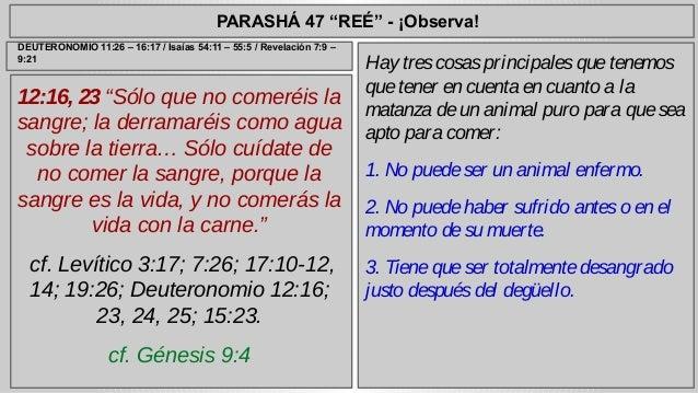 """PARASHÁ 47 """"REÉ"""" - ¡Observa!  12:16, 23 """"Sólo que no comeréis la  sangre; la derramaréis como agua  sobre la tierra… Sólo ..."""