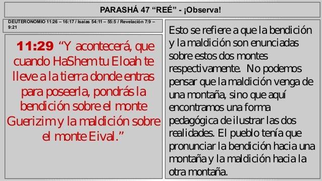 """PARASHÁ 47 """"REÉ"""" - ¡Observa!  11:29 """"Y acontecerá, que  cuando HaShem tu Eloah te  lleve a la tierra donde entras  para po..."""