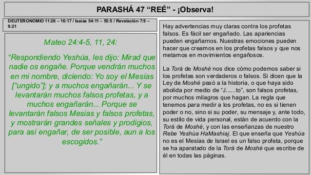 "PARASHÁ 47 ""REÉ"" - ¡Observa!  Mateo 24:4-5, 11, 24:  ""Respondiendo Yeshúa, les dijo: Mirad que  nadie os engañe. Porque ve..."