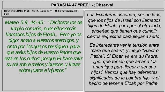 """PARASHÁ 47 """"REÉ"""" - ¡Observa!  Mateo 5:9, 44-45: """" Dichosos los de  limpio corazón, pues ellos serán  llamados hijos de Elo..."""