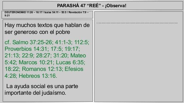 """PARASHÁ 47 """"REÉ"""" - ¡Observa!  Hay muchos textos que hablan de  ser generoso con el pobre  cf. Salmo 37:25-26; 41:1-3; 112:..."""