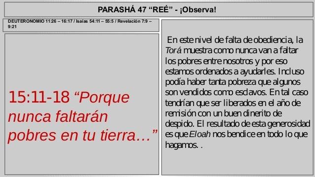 """PARASHÁ 47 """"REÉ"""" - ¡Observa!  15:11-18 """"Porque  nunca faltarán  pobres en tu tierra…""""  En este nivel de falta de obedienci..."""