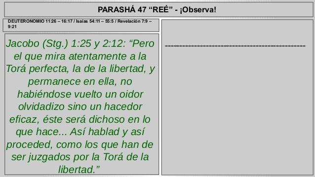 "PARASHÁ 47 ""REÉ"" - ¡Observa!  Jacobo (Stg.) 1:25 y 2:12: ""Pero  el que mira atentamente a la  Torá perfecta, la de la libe..."