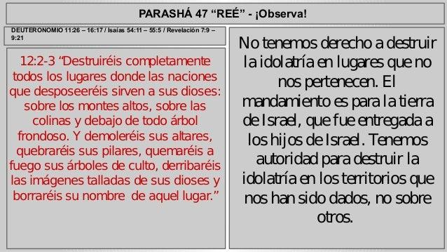 """PARASHÁ 47 """"REÉ"""" - ¡Observa!  12:2-3 """"Destruiréis completamente  todos los lugares donde las naciones  que desposeeréis si..."""