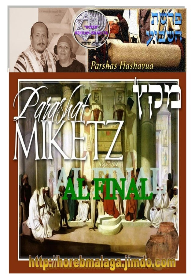 מקֵּץ ִ Parashá nº 10 Miketz (Al final de…) Mes 9º (Calendario Kodesh de YHWH) (5774 / 17 /KISLEV (30/11/2013)  ¡A los l...