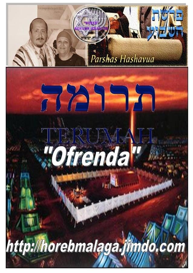 תרּומָ ה ְּ Parasha nº 19 Terumá (Ofrenda alzada)  Mes 11º (Calendario Kodesh de YHWH) (5774 / 18 /SHEVAT)  (01-02-14)  ...