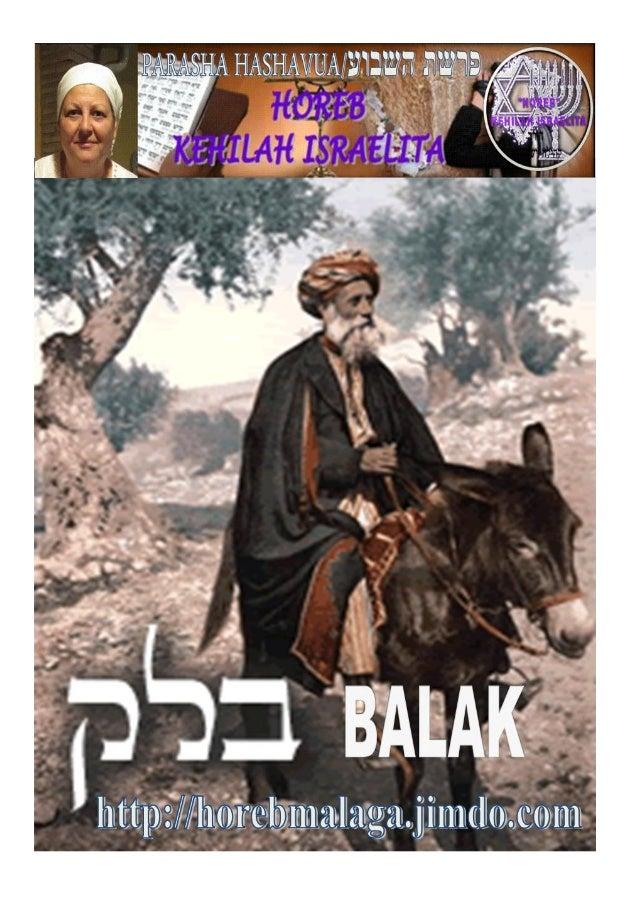 בלק PARASHÁ Nº 40 BALAK (BALAM-DESTRUCTOR-DESVASTADOR) Mes 4º TAMUZ תמוז(Calendario Hebreo) (15-06-2013) En Años Regul...