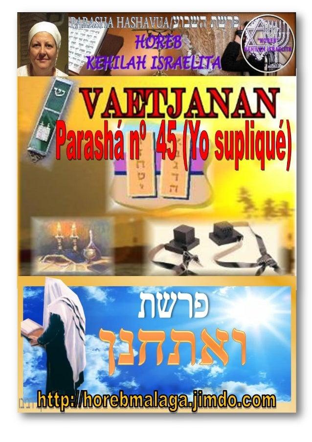 Parashá nº 45 Va'Etjanan (Yo supliqué) ואתחנן Mes 5 º- AV (Calendario KODESH DE YAHWEH) (20-07-2013) ¡A los llamados de ...