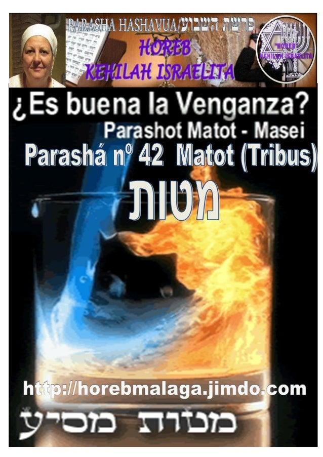 Parashá nº 42 Matot (Tribus) [En años regulares leer con Parashah 43, en años bisiestos leer por separado] Mes 4º TAMUZ ת...