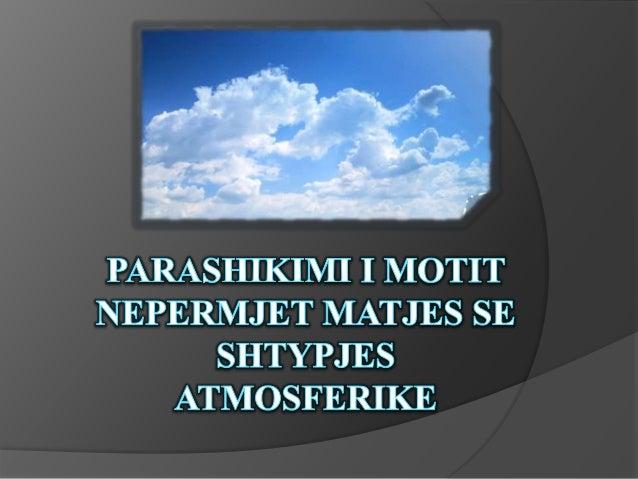 MOTI   Moti paraqet gjendjen fizike të atmosferës në një territor të  caktuar, në kohën e dhënë e karakterizuar nga një  ...