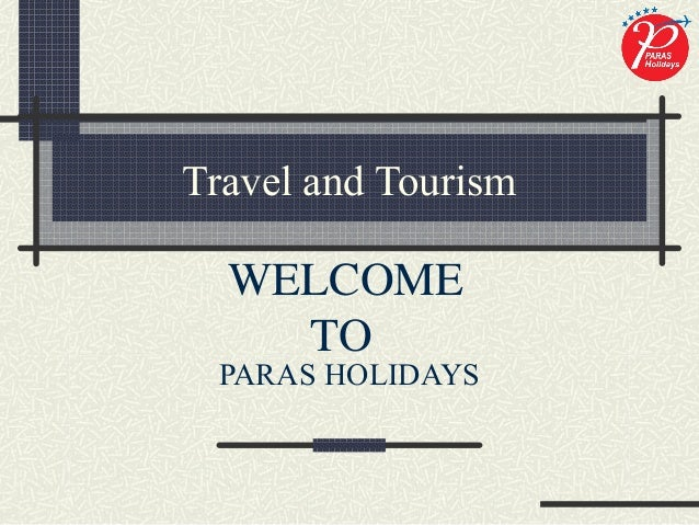 Travel and TourismPARAS HOLIDAYSWELCOMETO