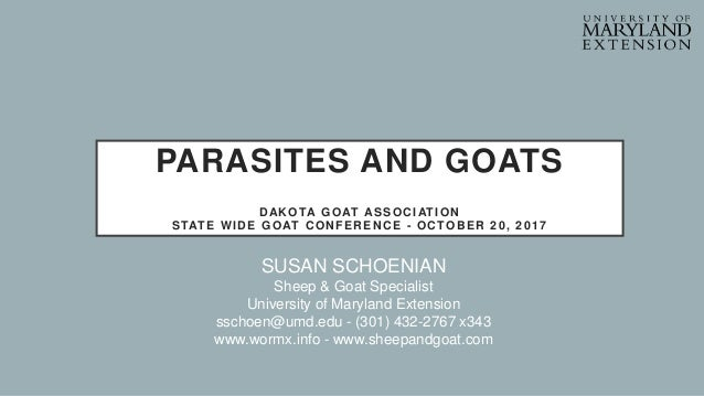 PARASITES AND GOATS DAKOTA GOAT ASSOCIATION STATE WIDE GOAT CONFERENCE - OCTOBER 20, 2017 SUSAN SCHOENIAN Sheep & Goat Spe...