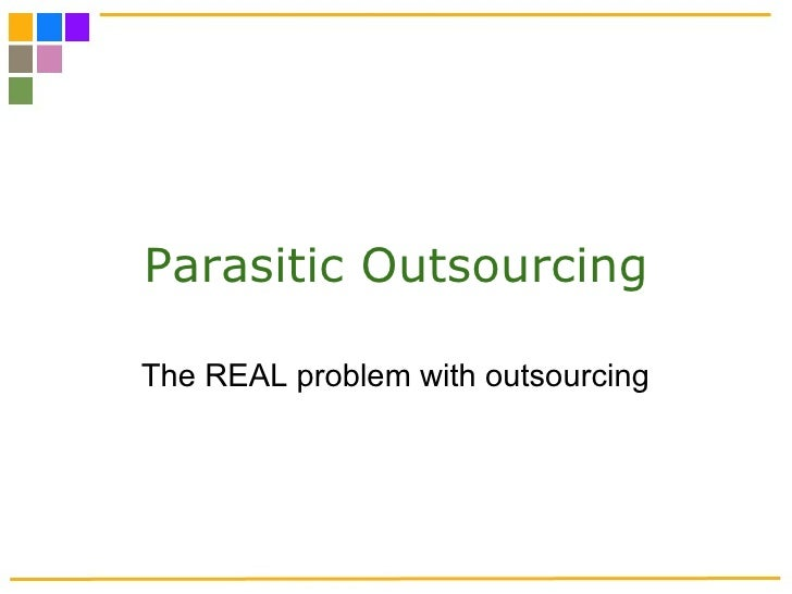 Parasitic Outsourcing  The REAL problem with outsourcing