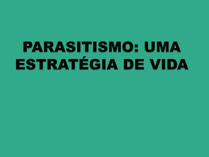 O QUE É        PARASITISMO? É a interação biológica em que um ser vivo (parasita) vive a custa de outro (hospedeiro). Es...