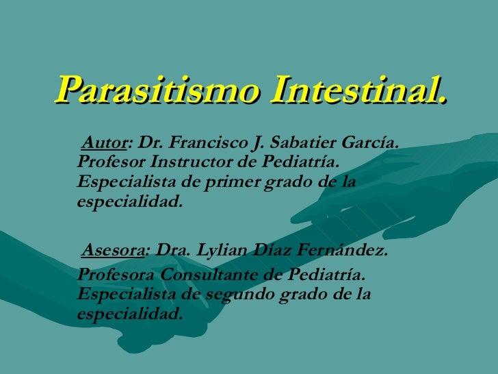 Parasitismo Intestinal. Autor : Dr. Francisco J. Sabatier García. Profesor Instructor de Pediatría. Especialista de primer...
