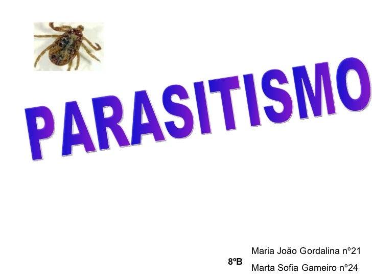 PARASITISMO Maria João Gordalina nº21 Marta Sofia Gameiro nº24 8ºB