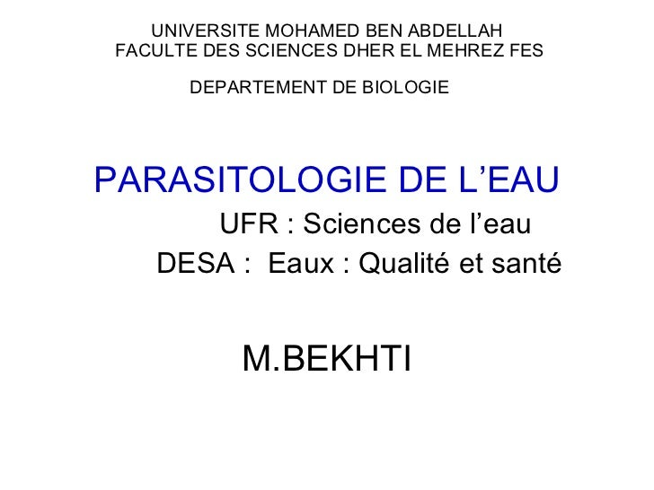 UNIVERSITE MOHAMED BEN ABDELLAH  FACULTE DES SCIENCES DHER EL MEHREZ FES DEPARTEMENT DE BIOLOGIE  <ul><li>PARASITOLOGIE DE...