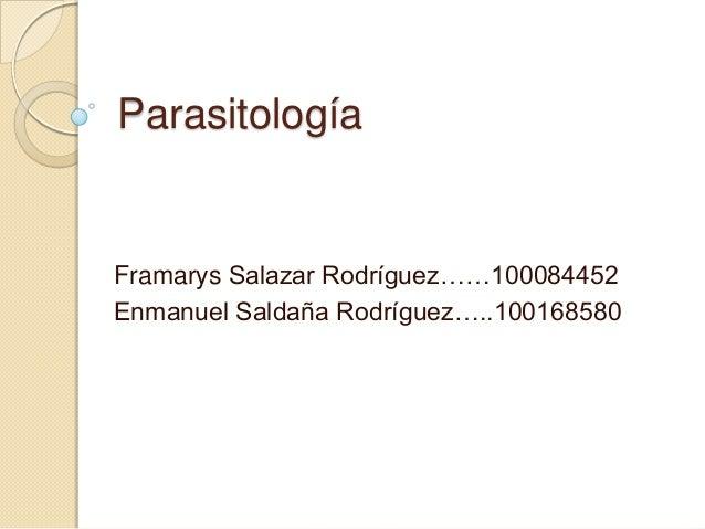 Parasitología  Framarys Salazar Rodríguez……100084452 Enmanuel Saldaña Rodríguez…..100168580