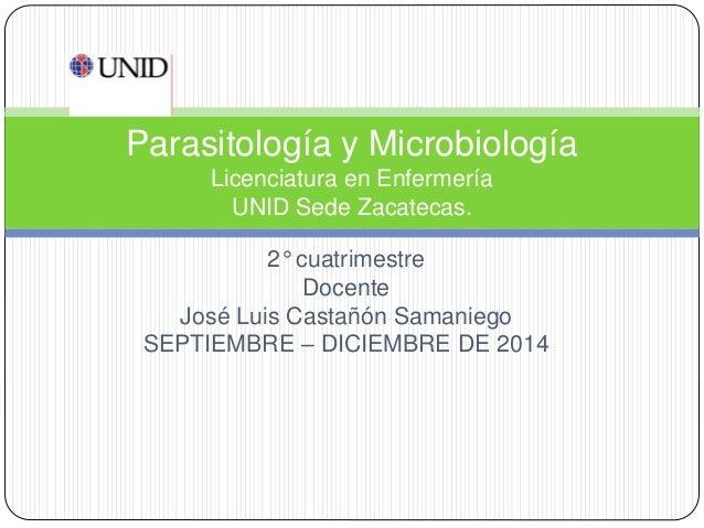 2° cuatrimestre Docente José Luis Castañón Samaniego SEPTIEMBRE – DICIEMBRE DE 2014 Parasitología y Microbiología Licencia...