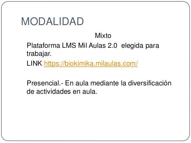 MODALIDAD Mixto Plataforma LMS Mil Aulas 2.0 elegida para trabajar. LINK https://biokimika.milaulas.com/ Presencial.- En a...