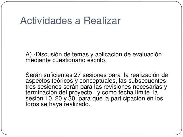 Actividades a Realizar A).-Discusión de temas y aplicación de evaluación mediante cuestionario escrito. Serán suficientes ...