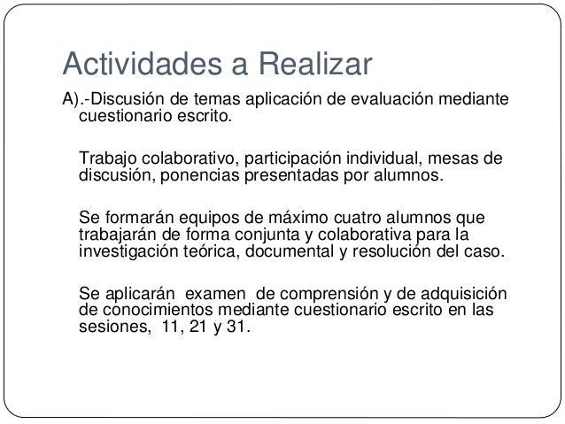 Actividades a Realizar A).-Discusión de temas aplicación de evaluación mediante cuestionario escrito. Trabajo colaborativo...