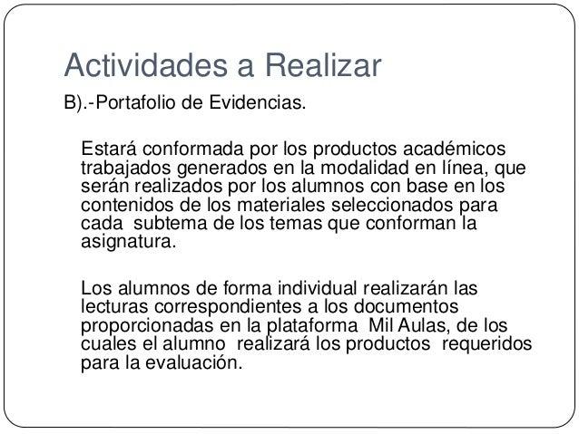 Actividades a Realizar B).-Portafolio de Evidencias. Estará conformada por los productos académicos trabajados generados e...