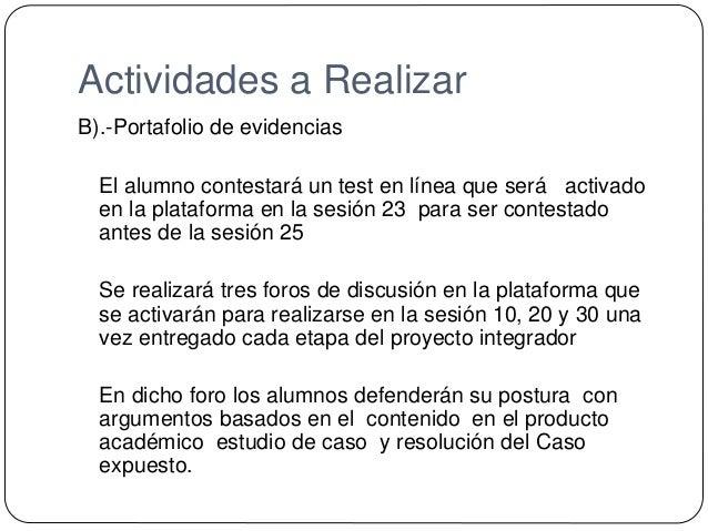 Actividades a Realizar B).-Portafolio de evidencias El alumno contestará un test en línea que será activado en la platafor...
