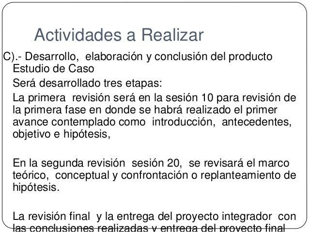 Actividades a Realizar C).- Desarrollo, elaboración y conclusión del producto Estudio de Caso Será desarrollado tres etapa...