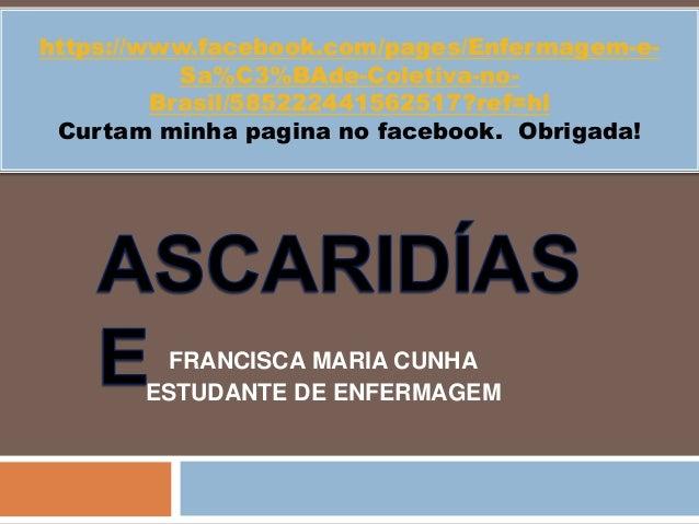FRANCISCA MARIA CUNHA ESTUDANTE DE ENFERMAGEM https://www.facebook.com/pages/Enfermagem-e- Sa%C3%BAde-Coletiva-no- Brasil/...