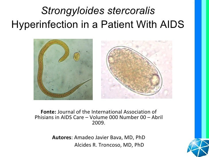 Strongyloides stercoralisHyperinfection in a Patient With AIDS      Fonte: Journal of the International Association of    ...