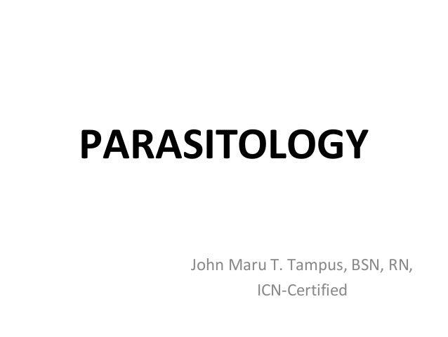 PARASITOLOGY    John Maru T. Tampus, BSN, RN,            ICN-Certified