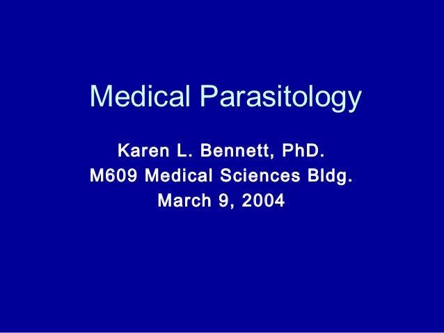 Medical Parasitology  Karen L. Bennett, PhD.M609 Medical Sciences Bldg.      March 9, 2004