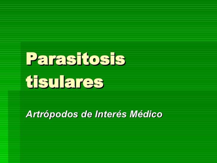 Parasitosis tisulares  Artrópodos de Interés Médico