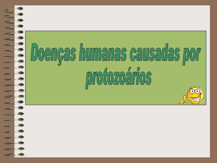 Principais• Doença de Chagas• Malária• Amebíase• Giardíase• Balantidiose• Tricomoníase• Leishmaniose• Toxoplasmose