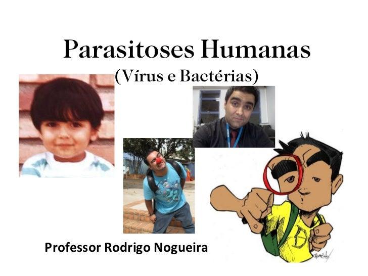 Parasitoses Humanas (Vírus e Bactérias) Professor Rodrigo Nogueira