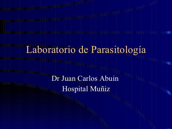 Laboratorio de Parasitología Dr Juan Carlos Abuin  Hospital Muñiz