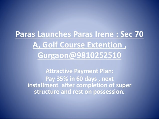 Paras Launches Paras Irene : Sec 70 A, Golf Course Extention , Gurgaon@9810252510 Attractive Payment Plan: Pay 35% in 60 d...