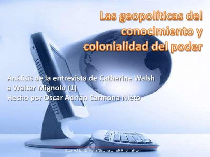 Las geopolíticas del conocimiento y colonialidad del poder<br />Análisis de la entrevista de Catherine Walsh a Walter Mign...
