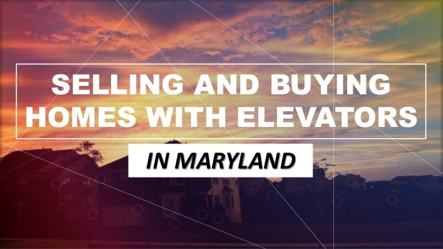 SELLING AND BUYING HOMES WITH ELEVATORS IN MARYLAND