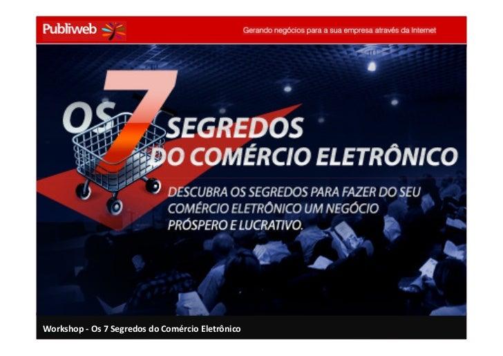 Workshop - Os 7 Segredos do Comércio Eletrônico